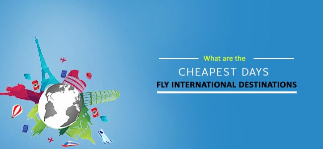 What are the cheapest days to fly international destinations?